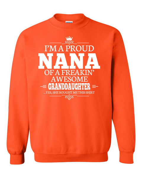 I'm a proud nana of a freakin' awesome granddaughter Crewneck Sweatshirt