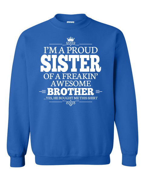 I'm a proud sister of a freakin' awesome brother Crewneck Sweatshirt
