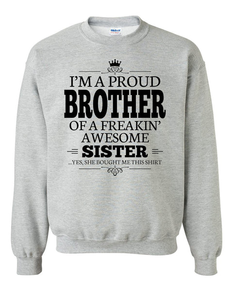 I'm a proud brother of a freakin' awesome sister Crewneck Sweatshirt