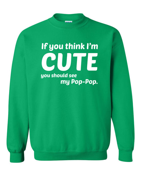 If you think I'm cute you should see my pop-pop Crewneck Sweatshirt
