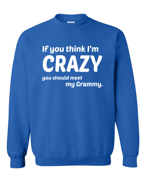 If you think I'm crazy you should see my grammy Crewneck Sweatshirt