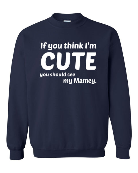 If you think I'm cute you should see my mamey Crewneck Sweatshirt