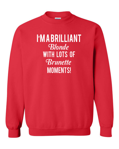 I'm a brilliant blonde with lots of brunette moments Crewneck Sweatshirt