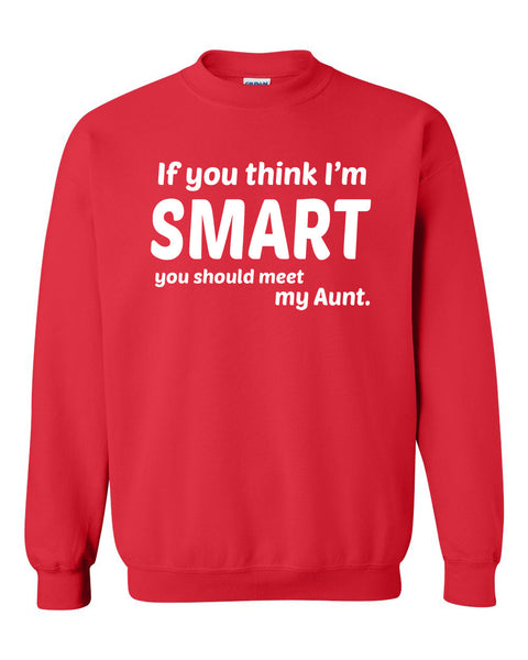 If you think I'm smart you should meet my aunt Crewneck Sweatshirt