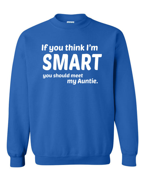 If you think I'm smart you should meet my auntie Crewneck Sweatshirt