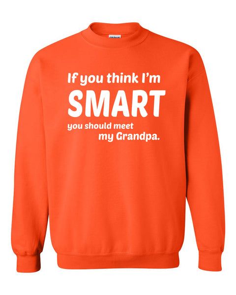If you think I'm smart you should meet my grandpa Crewneck Sweatshirt
