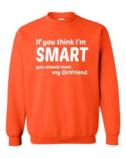 If you think I'm smart you should meet my girlfriend Crewneck Sweatshirt