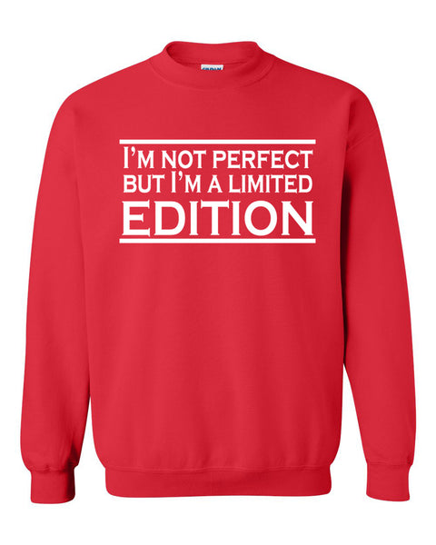 I'm not perfect but I'm a limited edition Crewneck Sweatshirt