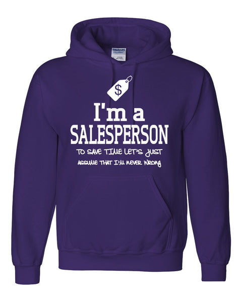 I am a salesperson to save time let's just assume that I am never wrong Hoodie
