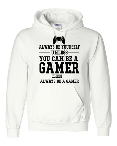 Always be yourself  unless you can be a gamer Hoodie