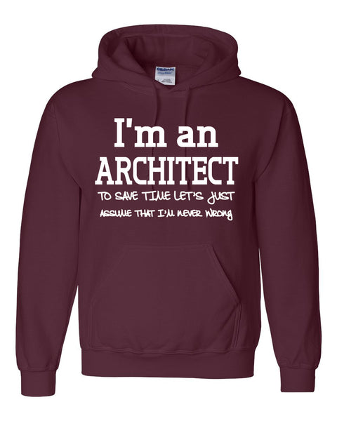 I am an architect to save time let's just assume that I am never wrong Hoodie