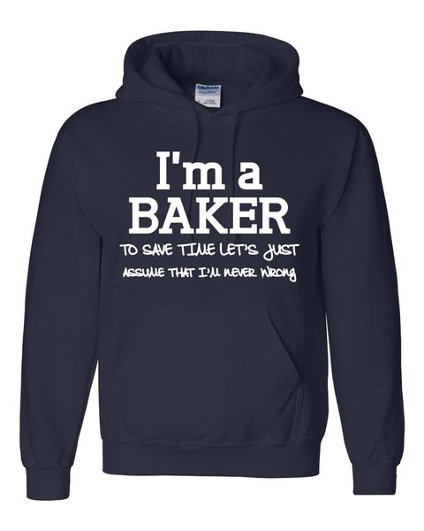 I am a baker to save time let's just assume that I am never wrong Hoodie