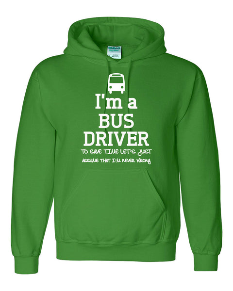 I am a bus driver to save time let's just assume that I am never wrong Hoodie