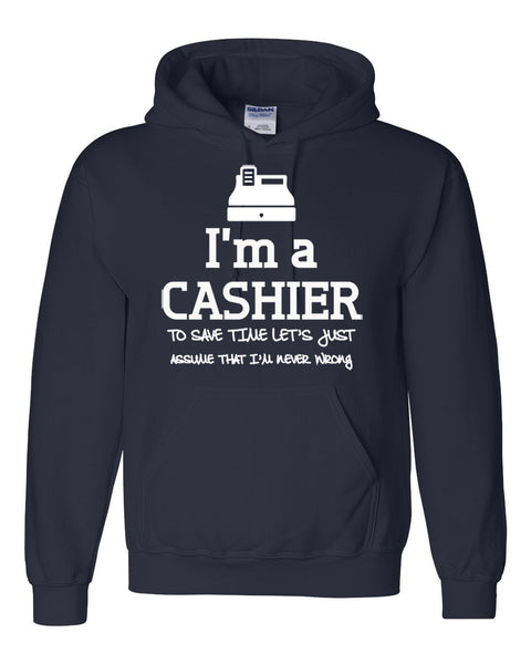 I am a cashier to save time let's just assume that I am never wrong Hoodie