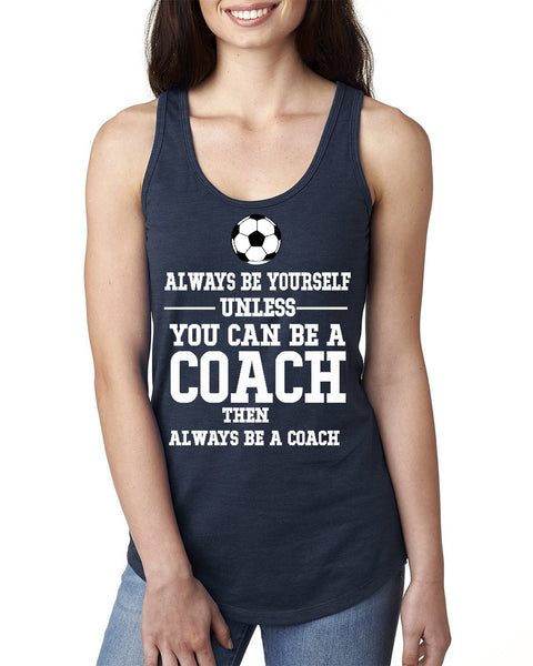 Always be yourself unless you can be a coach Ladies  Racerback Tank Top