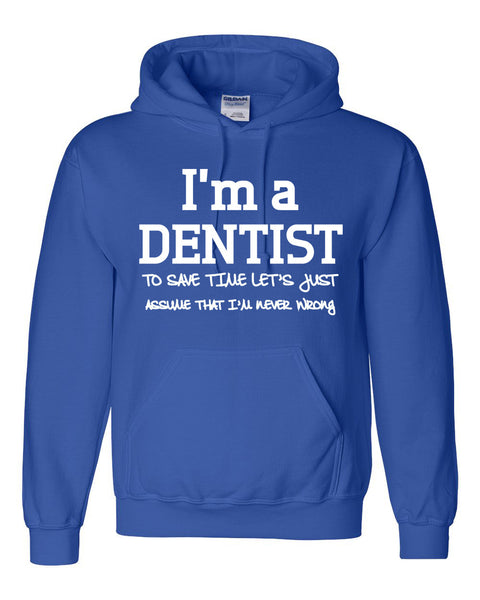 I am a dentist to save time let's just assume that I am never wrong Hoodie