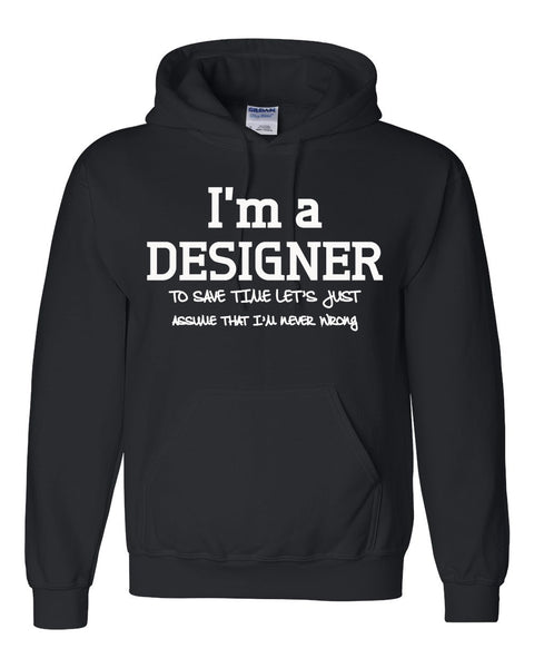 I am a designer to save time let's just assume that I am never wrong Hoodie