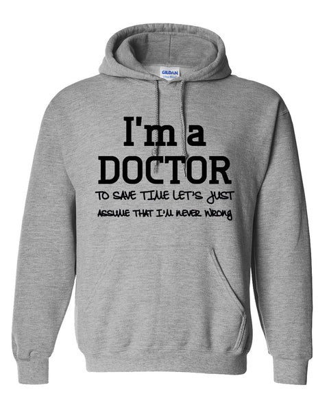 I am a doctor to save time let's just assume that I am never wrong Hoodie