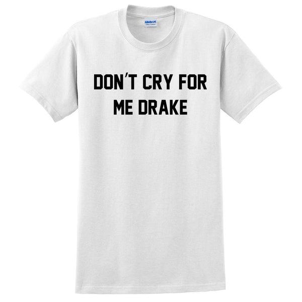 Don't cry for me drake T Shirt
