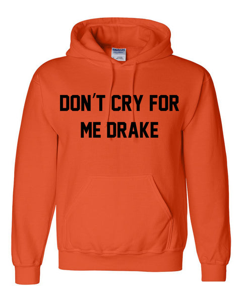 Don't cry for me drake Hoodie