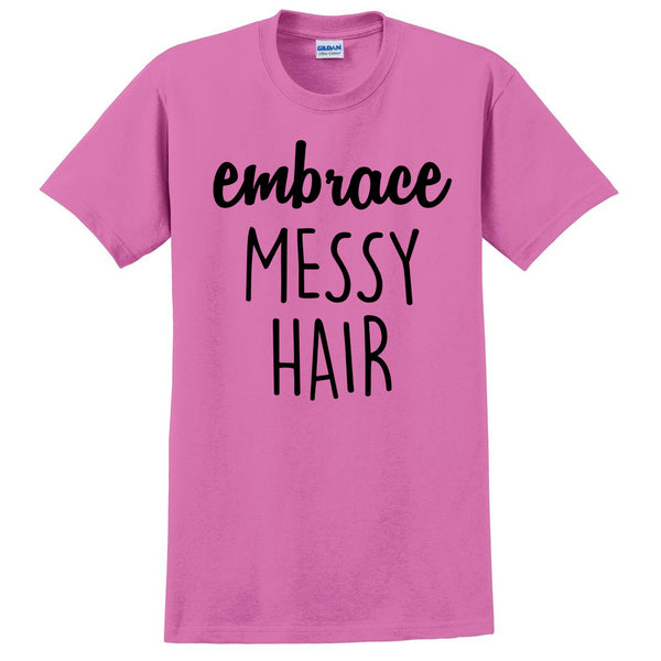 embrace messy hair T Shirt