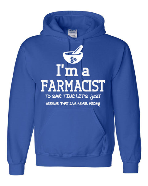 I am a farmacist to save time let's just assume that I am never wrong Hoodie
