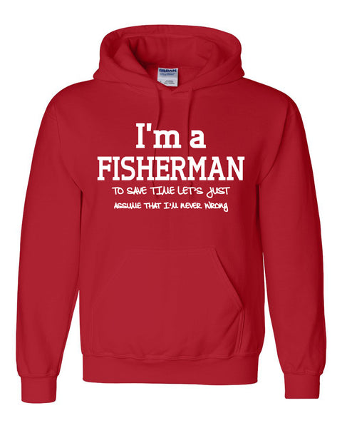 I am a fisherman to save time let's just assume that I am never wrong Hoodie