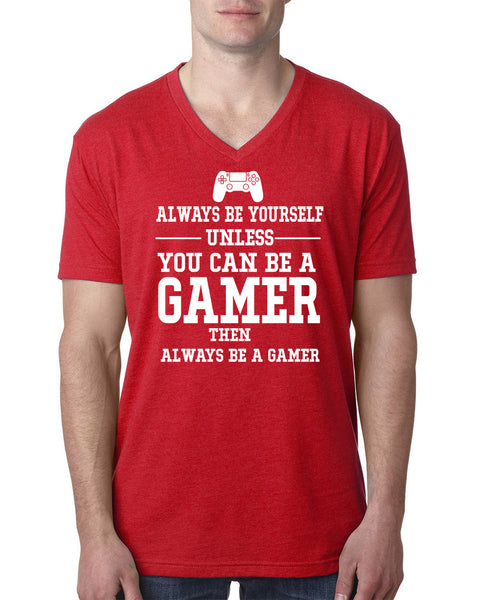 Always be yourself  unless you can be a gamer V Neck T Shirt