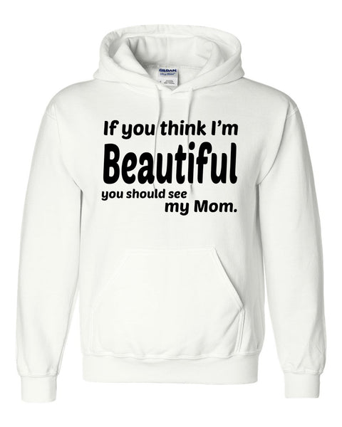 If you think I'm handsome you should see my mom Hoodie