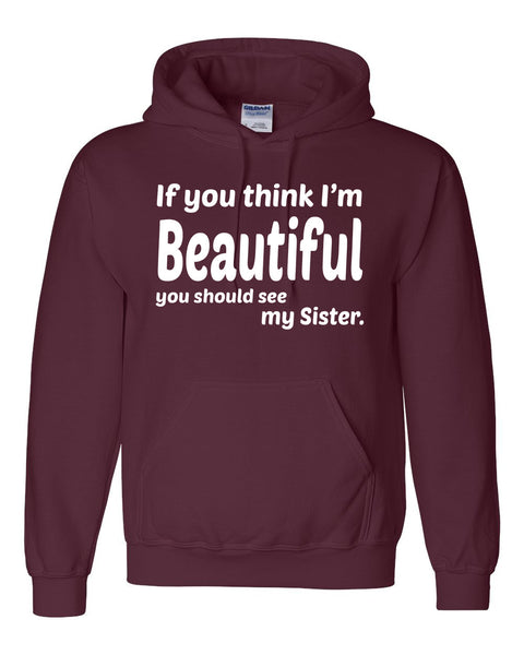 If you think I'm handsome you should see my sister  Hoodie