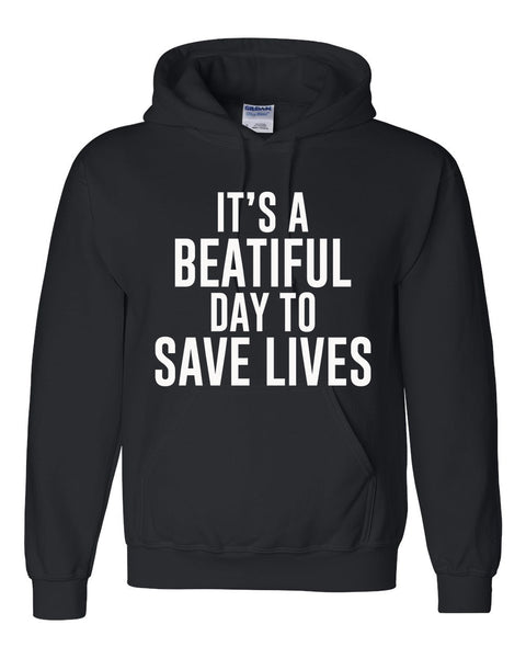 It's a beatiful day to save lives Hoodie