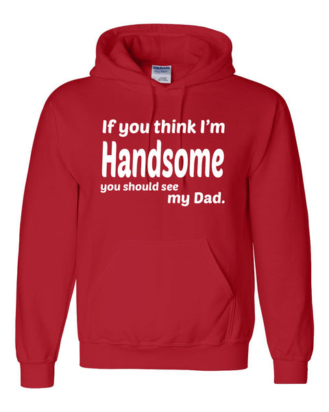 If you think I'm handsome you should see my dad Hoodie