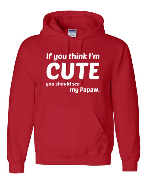 If you think I'm cute you should see my papaw Hoodie