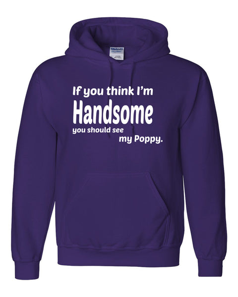 If you think I'm handsome you should see my poppy Hoodie