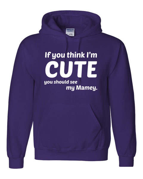If you think I'm cute you should see my mamey Hoodie
