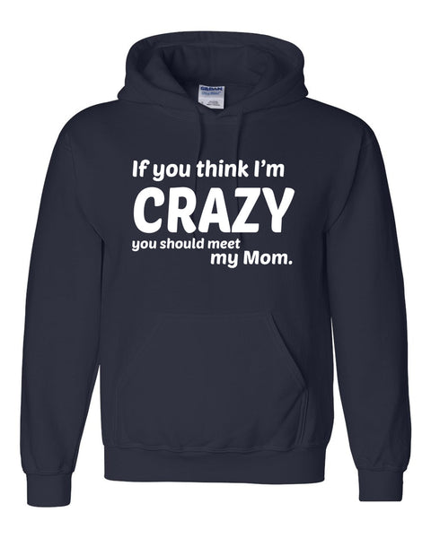 If you think I'm crazy you should see my mom Hoodie