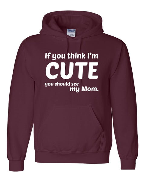 If you think I'm cute you should see my mom Hoodie