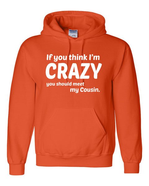 If you think I'm crazy you should see my cousin Hoodie