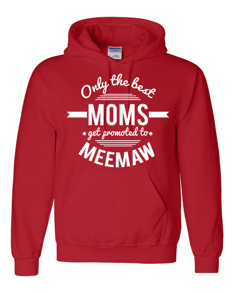 Only the best moms get promoted to meemaw hoodie   mother's day announcement family grandparents to be gift ideas for her