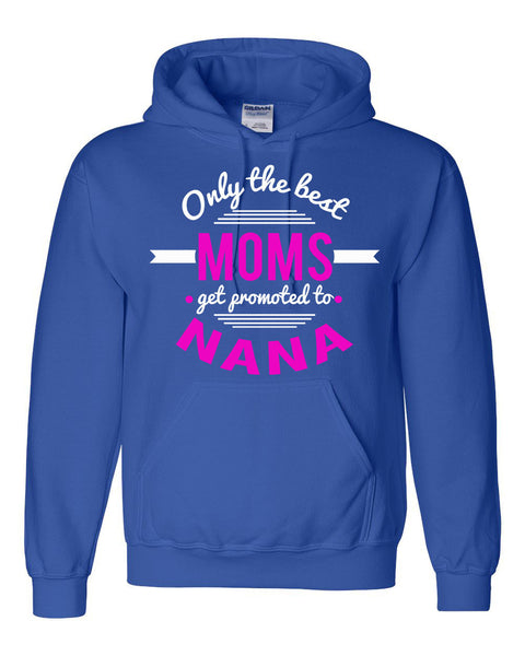 Only the best moms get promoted to nana hoodie  mother's day announcement family grandparents to be gift ideas for her