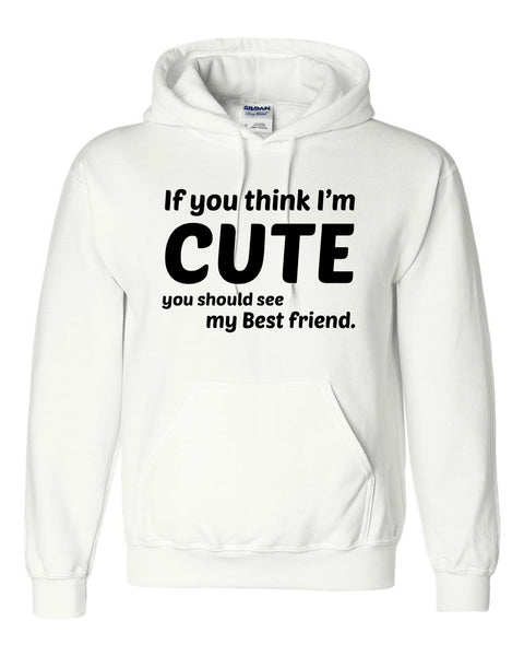 If you think I'm cute you should see my bestfriend Hoodie
