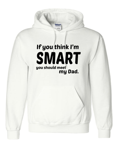 If you think I'm smart you should meet my dad Hoodie