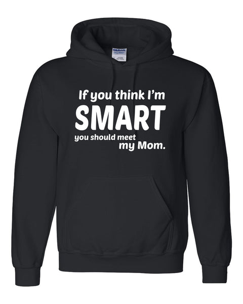 If you think I'm smart you should meet my mom Hoodie
