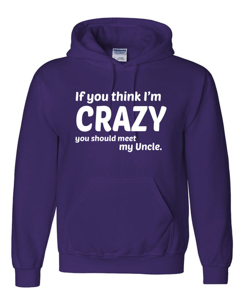 If you think I'm crazy you should see my uncle  Hoodie