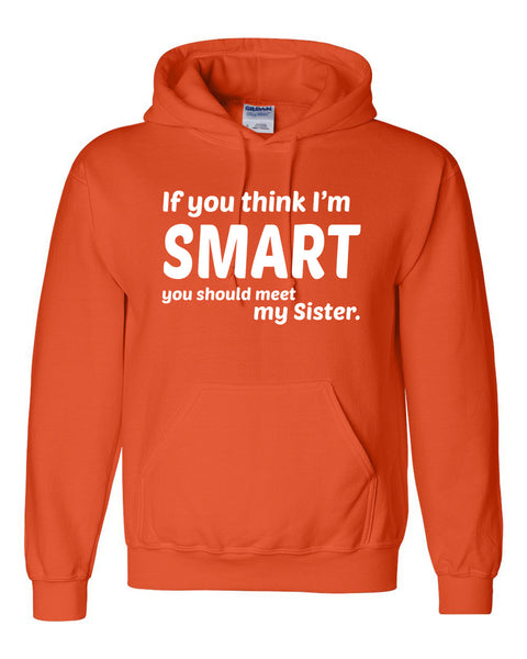If you think I'm smart you should meet my sister  Hoodie