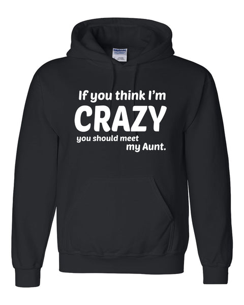 If you think I'm crazy you should see my aunt Hoodie
