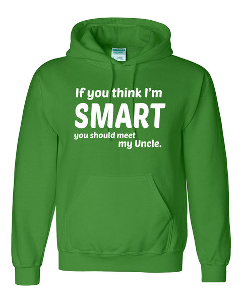 If you think I'm smart you should meet my uncle  Hoodie