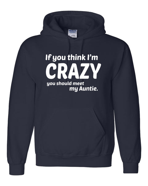 If you think I'm crazy you should see my auntie Hoodie