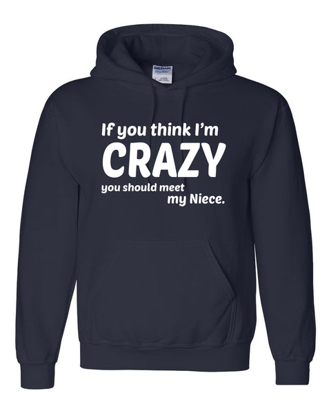 If you think I'm crazy you should see my niece Hoodie