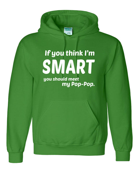 If you think I'm smart you should meet my pop-pop Hoodie